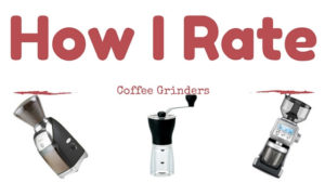 How I Rate Coffee Grinders