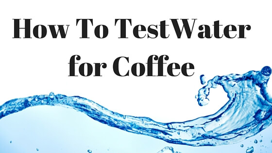 How To Test Water for Coffee