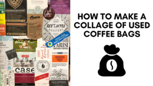 How To Make a Coffee Bag Collage