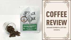Black Oak Coffee Roasters - Adame Gorbota Lot 005 Review