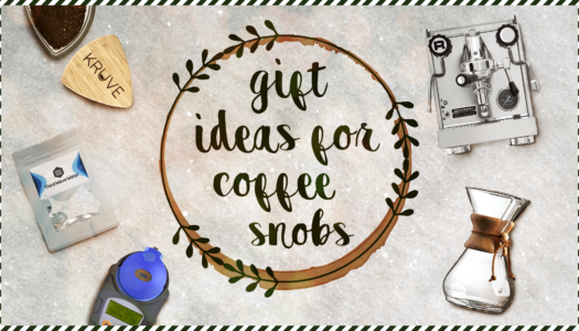 10 Gift Ideas for the Obnoxious Coffee Snob in Your Life