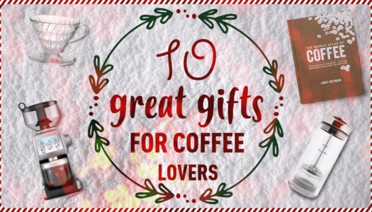 10 Great Gifts for Coffee Lovers (Updated for 2017)