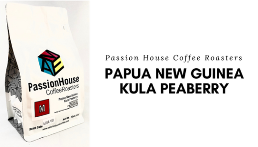 Passion House Coffee Roasters – Papua New Guinea Kula Peaberry Coffee Review (2018)