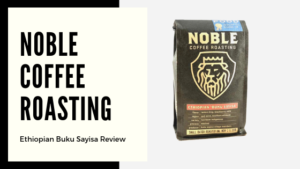 Noble Coffee Roasting Buku Sayisa Coffee Review