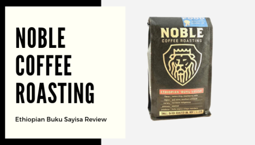Noble Coffee Roasting – Ethiopian Buku Sayisa Coffee Review (2018)