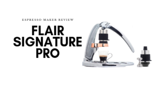 Flair Signature Plus Review