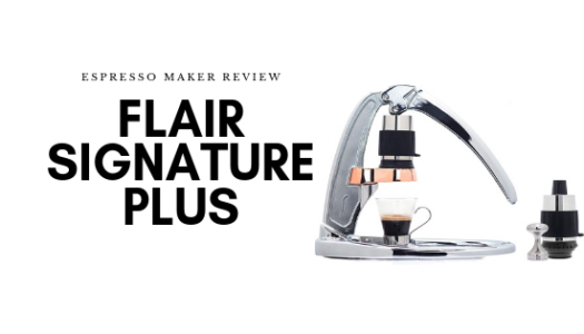Flair Signature Plus Espresso Maker Review