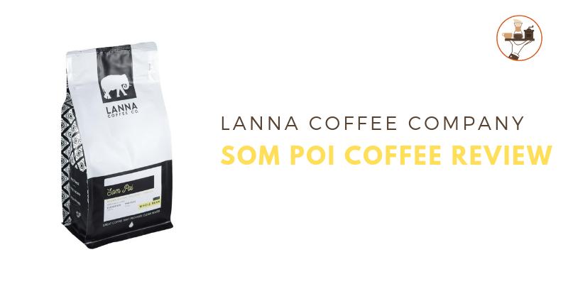 Lanna Coffee Co Som Poi Coffee Review